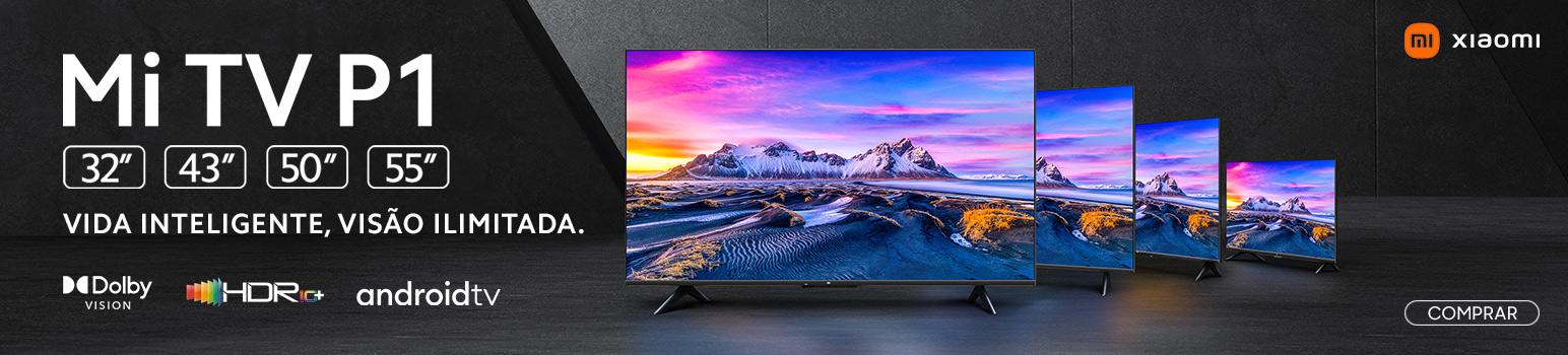 Televisões Xiaomi Mi SmartTV P1 Series