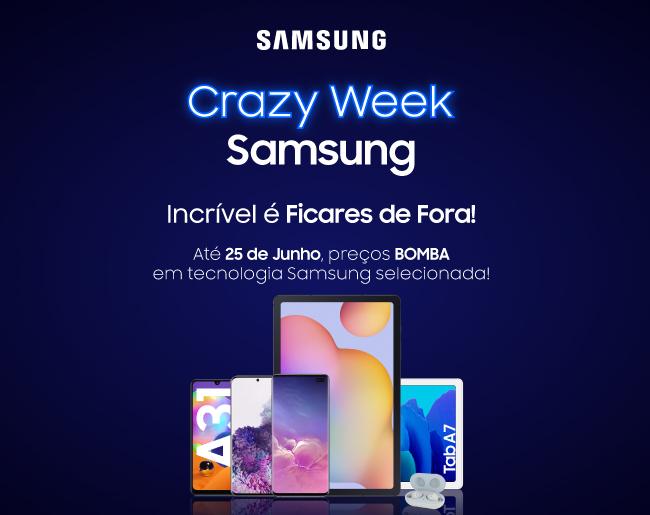 Crazy Week Samsung - Incrível é Ficares de Fora!