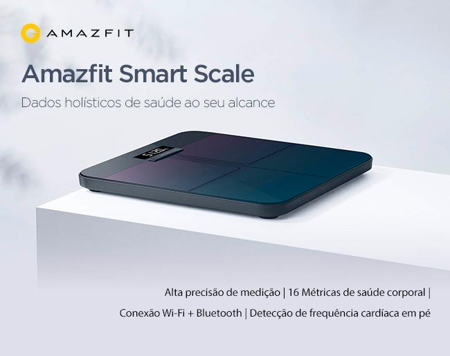 Amazfit Smart Scale - Dados holísticos de saúde ao seu alcance