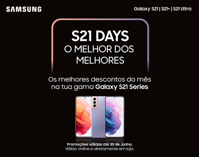 Galaxy S21 Days - O Melhor dos Melhores