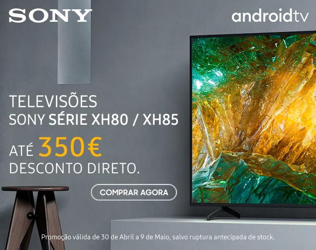 Sony Série XH80 / XH85 | Até 350€ Desconto Direto